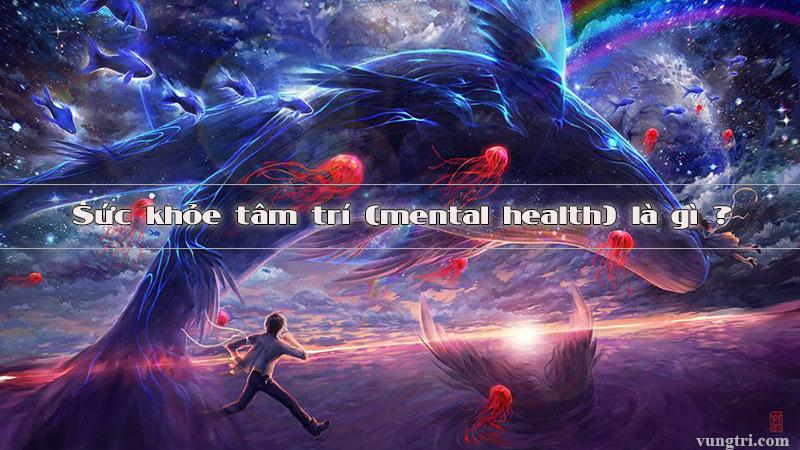 Sức khỏe tâm trí (mental health) là gì ? 1